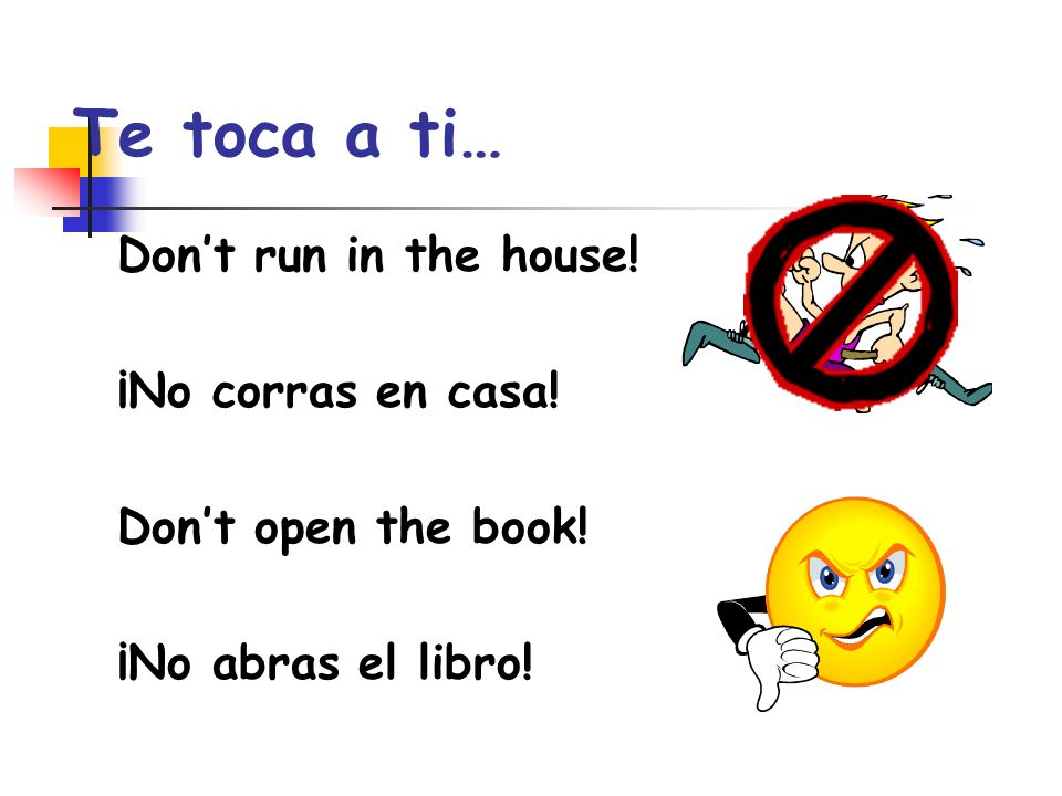 Te toca a ti… Don't run in the house! ¡No corras en casa!
