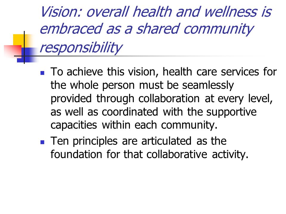 Vision: overall health and wellness is embraced as a shared community responsibility