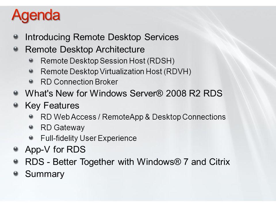Agenda Introducing Remote Desktop Services Remote Desktop Architecture