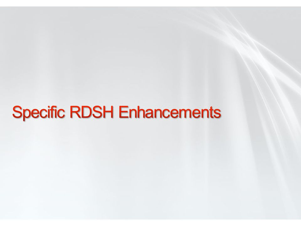 Specific RDSH Enhancements