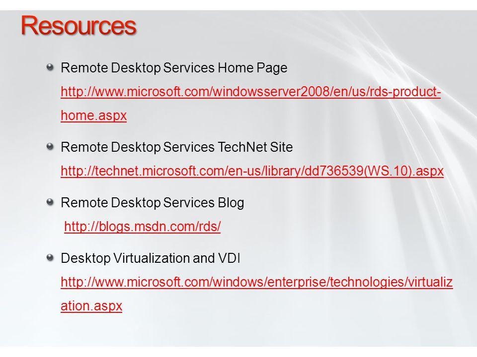 Resources Remote Desktop Services Home Page http://www.microsoft.com/windowsserver2008/en/us/rds-product- home.aspx.