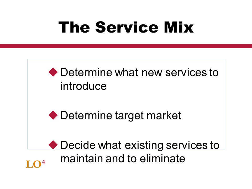 The Service Mix Determine what new services to introduce