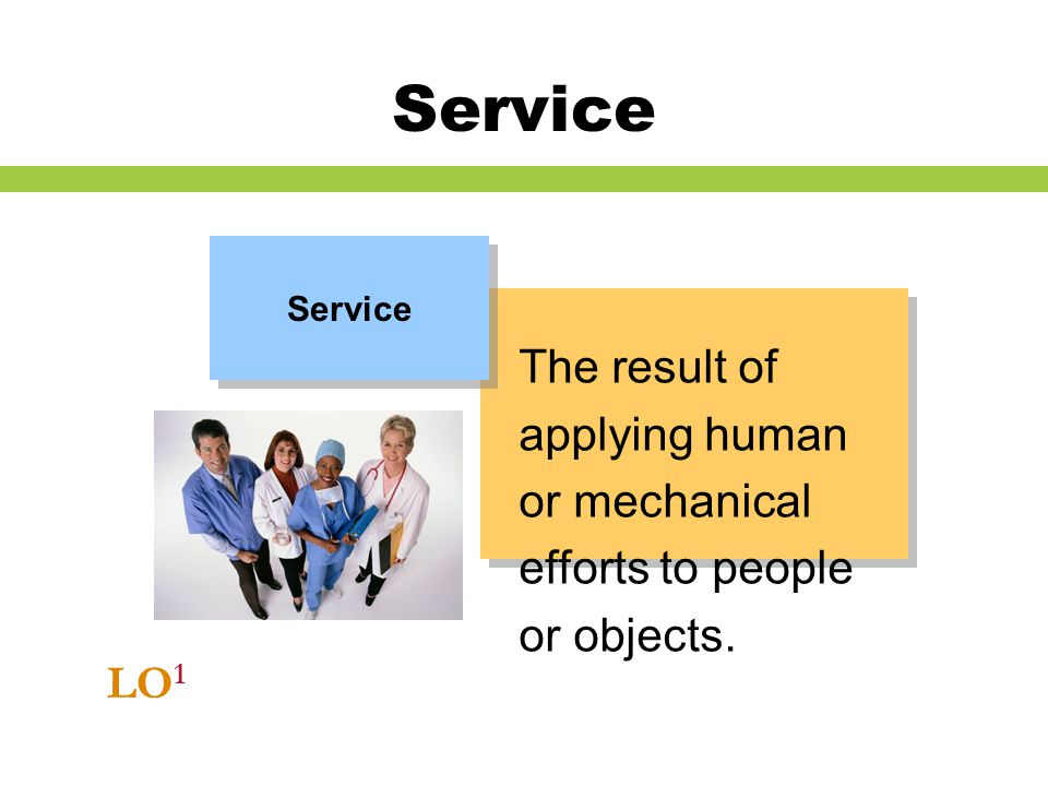 Service Service. The result of applying human or mechanical efforts to people or objects. Notes: