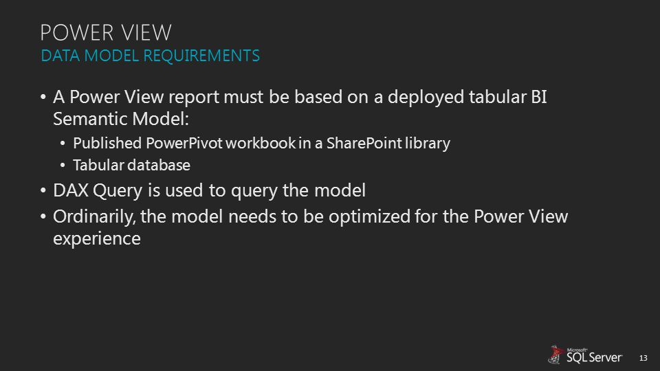 POWER VIEW DATA MODEL REQUIREMENTS. A Power View report must be based on a deployed tabular BI Semantic Model: