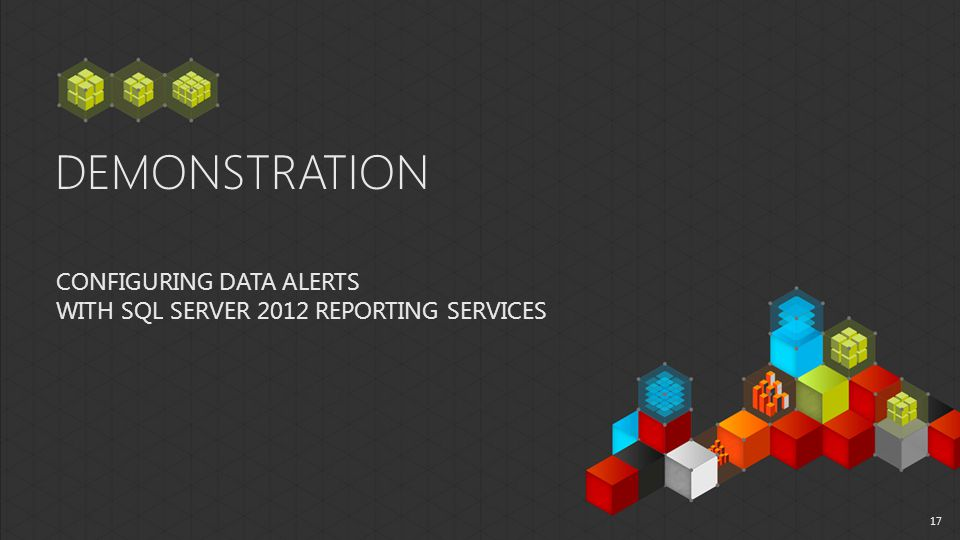 DEMONSTRATION CONFIGURING DATA ALERTS WITH SQL SERVER 2012 REPORTING SERVICES