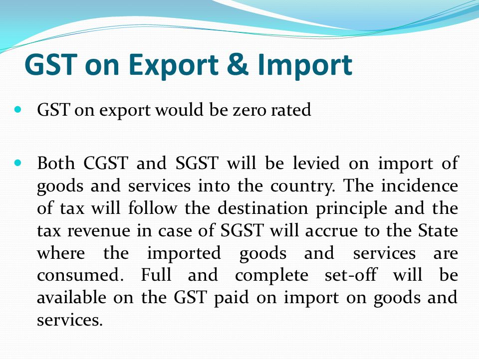 GST on Export & Import GST on export would be zero rated