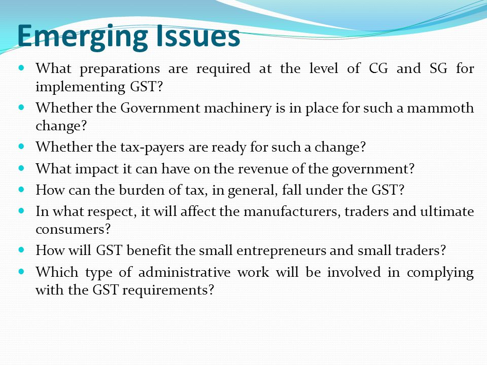 Emerging Issues What preparations are required at the level of CG and SG for implementing GST