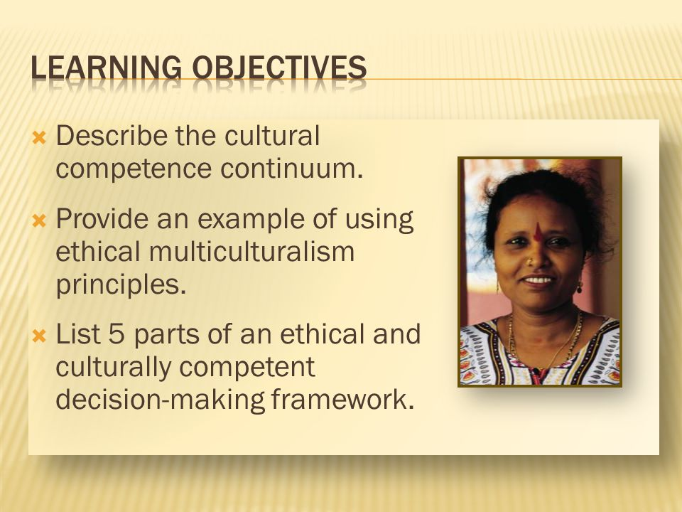 LEARNING OBJECTIVES Describe the cultural competence continuum.