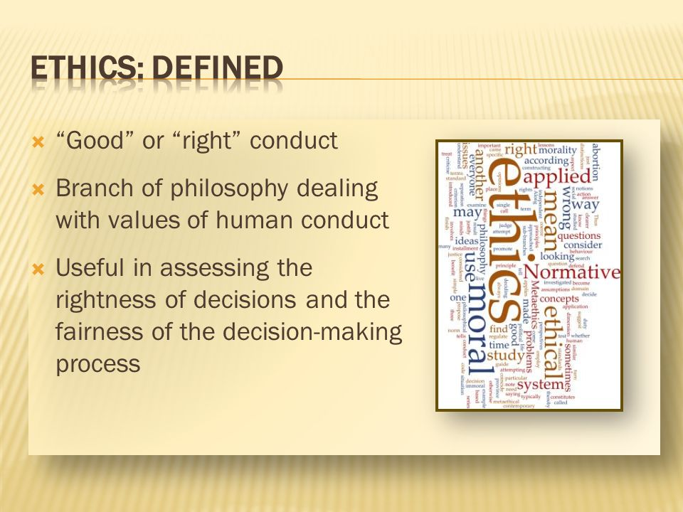 ETHICS: Defined Good or right conduct