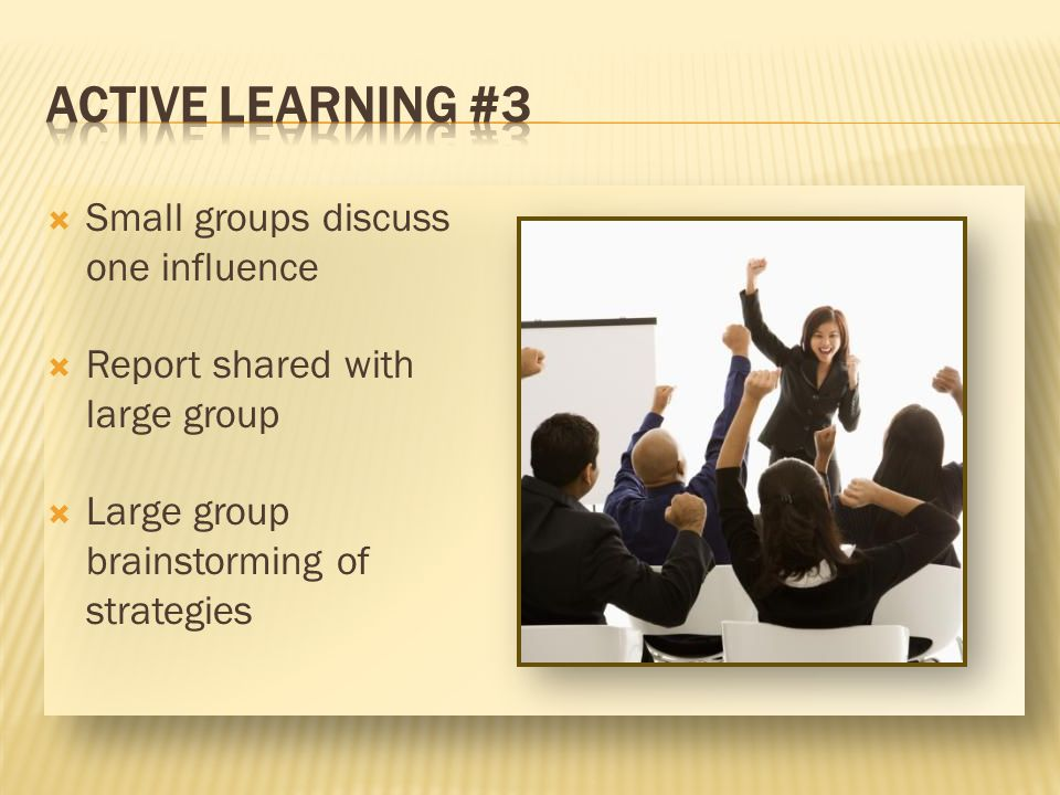 ACTIVE LEARNING #3 Small groups discuss one influence