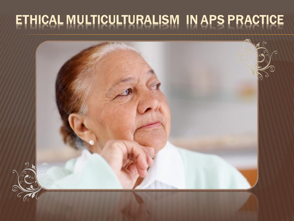 ETHICAL MULTICULTURALISM IN APS PRACTICE
