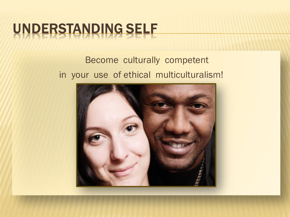 UNDERSTANDING SELF Become culturally competent