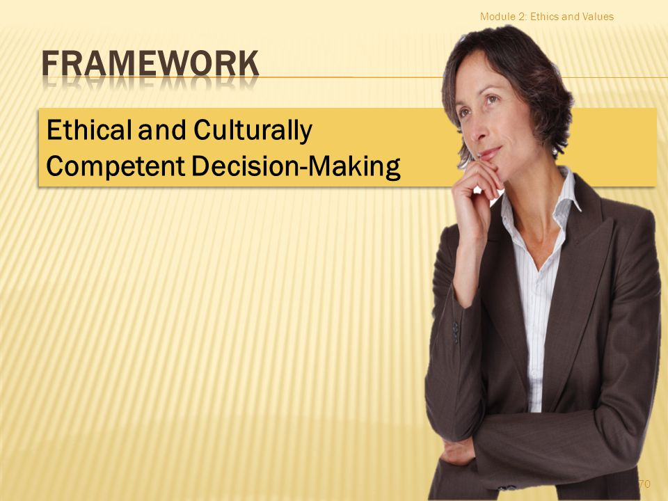 FRAMEWORK Ethical and Culturally Competent Decision-Making