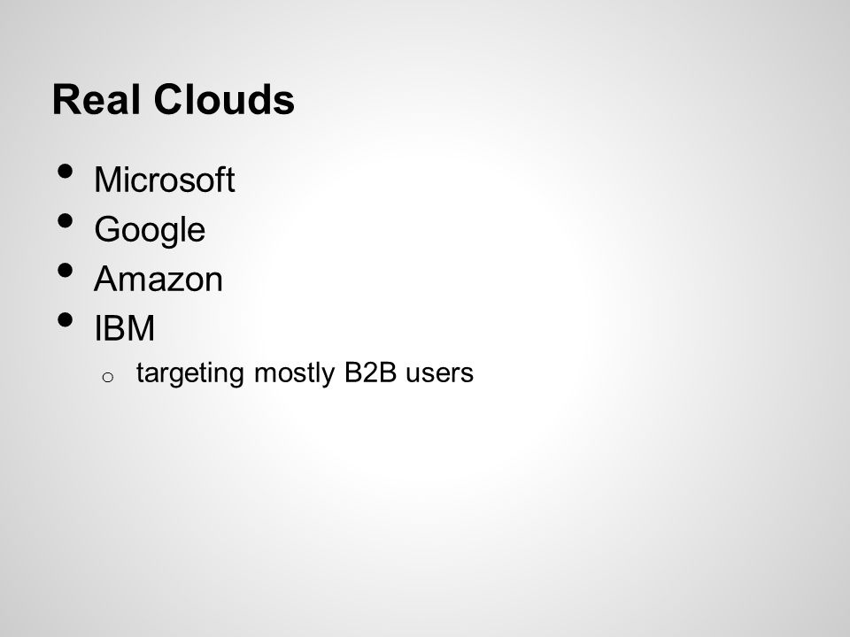 Real Clouds Microsoft Google Amazon IBM targeting mostly B2B users