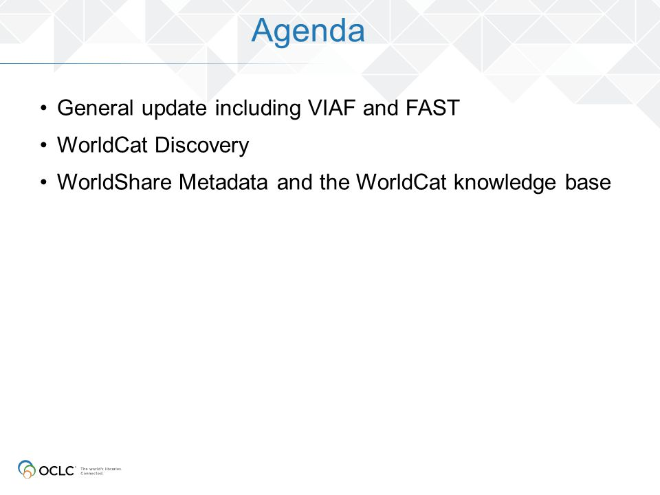 Agenda General update including VIAF and FAST WorldCat Discovery