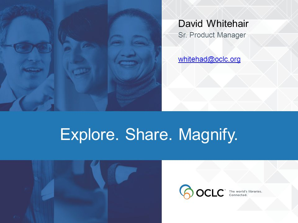 David Whitehair Sr. Product Manager whitehad@oclc.org