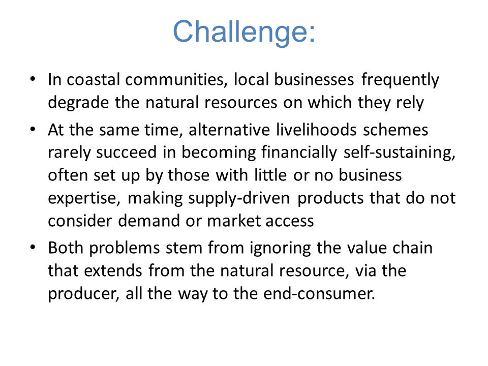 Challenge: In coastal communities, local businesses frequently degrade the natural resources on which they rely.