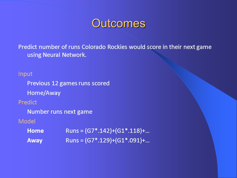 Outcomes Predict number of runs Colorado Rockies would score in their next game using Neural Network.