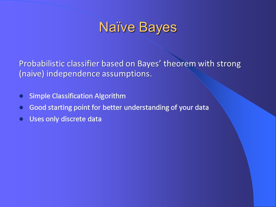 Naïve Bayes Probabilistic classifier based on Bayes' theorem with strong (naive) independence assumptions.
