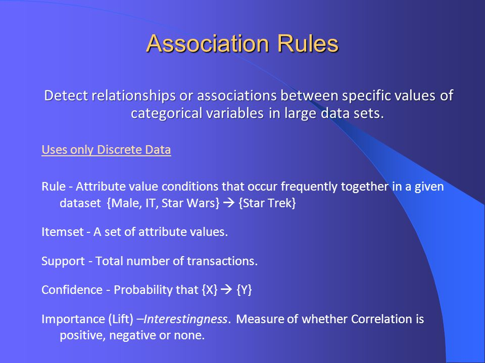 Association Rules Detect relationships or associations between specific values of categorical variables in large data sets.