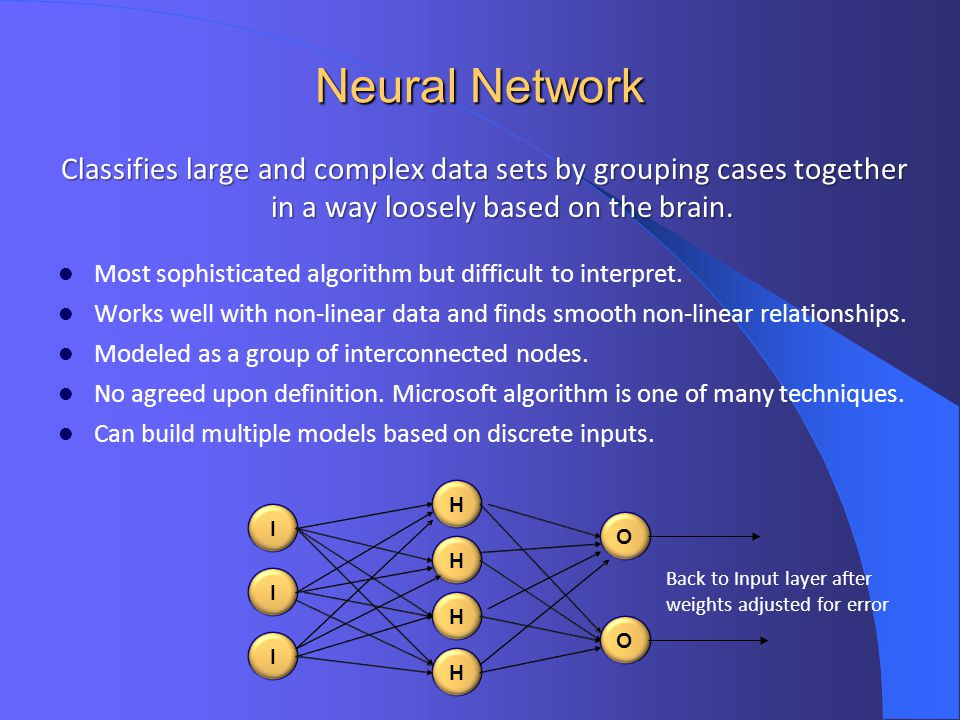 Neural Network Classifies large and complex data sets by grouping cases together in a way loosely based on the brain.