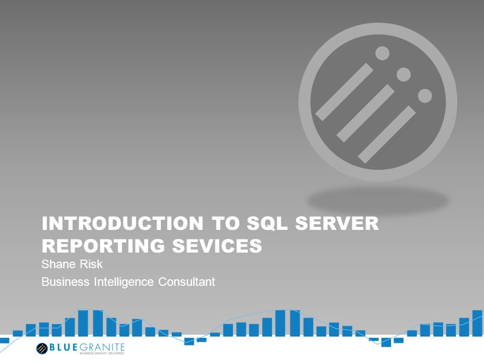 INTRODUCTION TO SQL SERVER REPORTING SEVICES