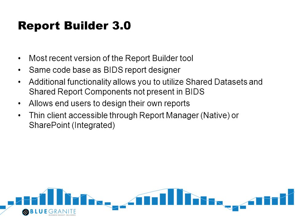 Report Builder 3.0 Most recent version of the Report Builder tool