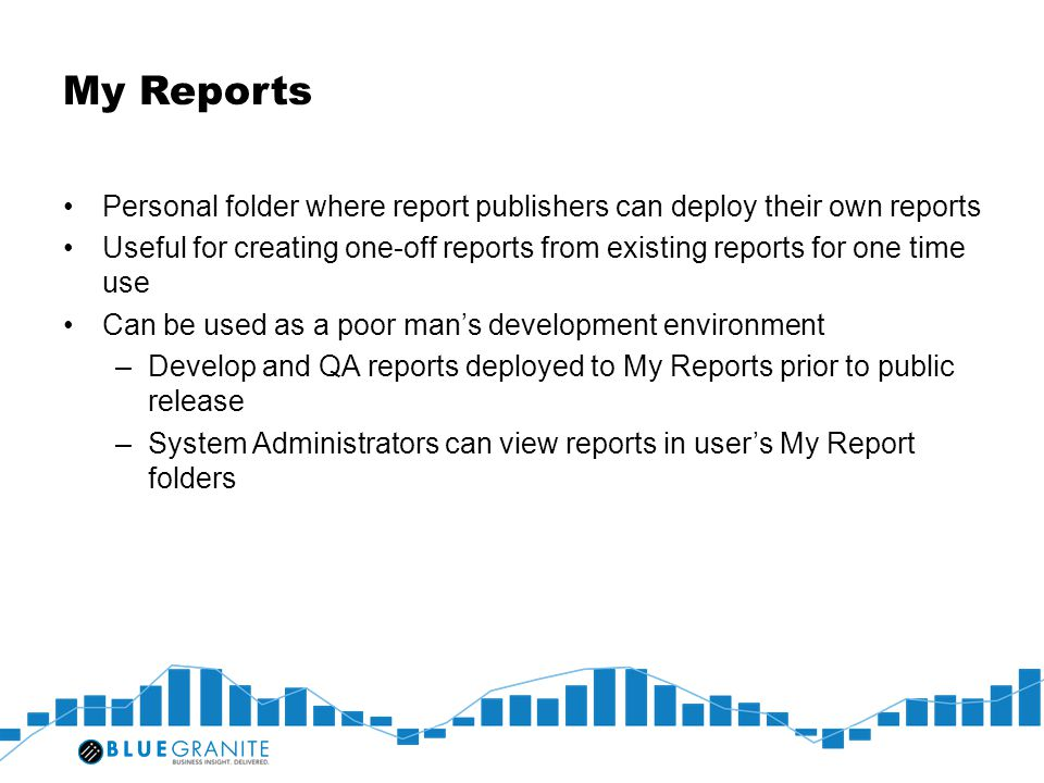 My Reports Personal folder where report publishers can deploy their own reports.