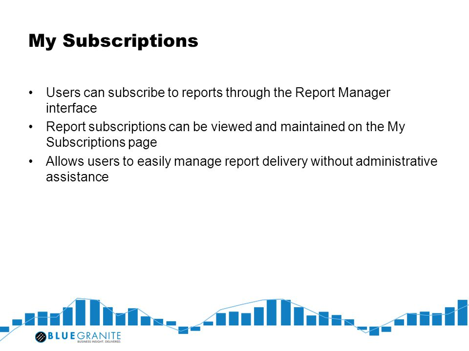 My Subscriptions Users can subscribe to reports through the Report Manager interface.