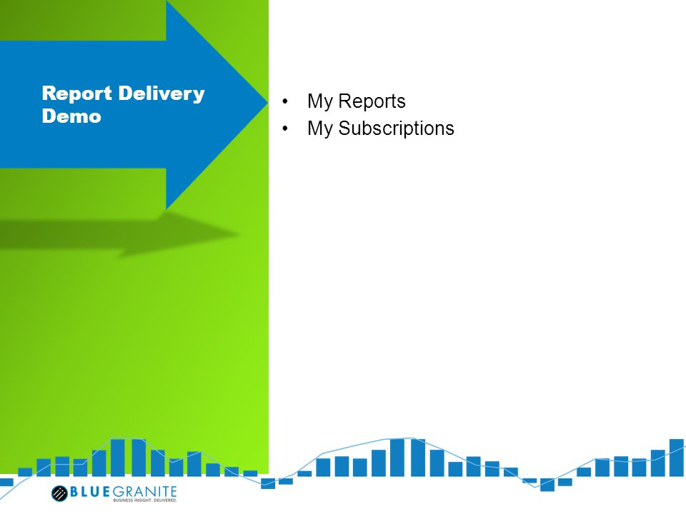 Report Delivery Demo My Reports My Subscriptions
