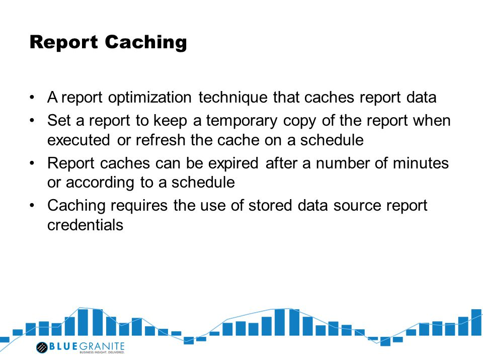 Report Caching A report optimization technique that caches report data