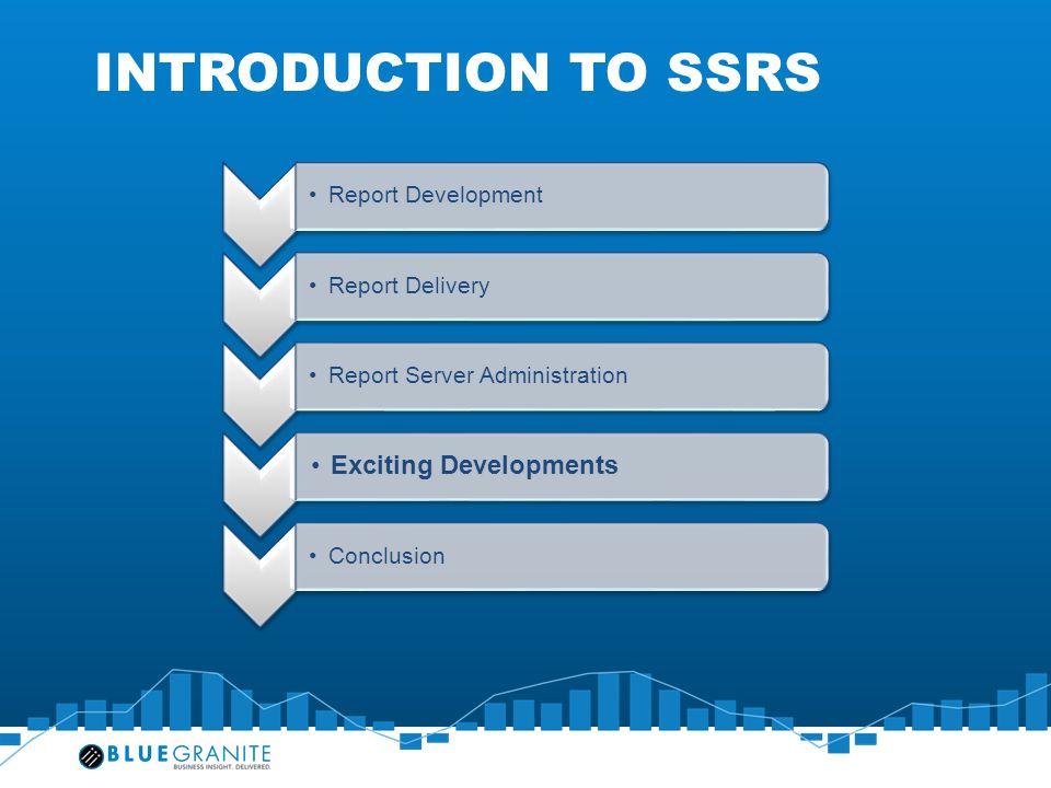 INTRODUCTION To SSRS Exciting Developments Report Development