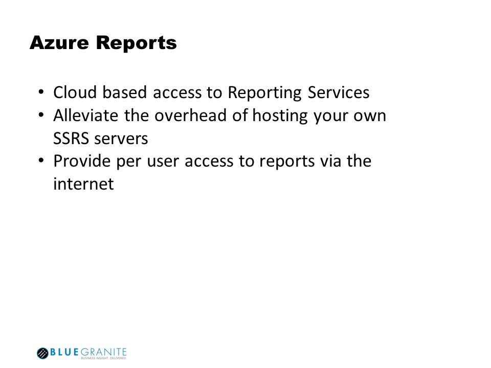 Azure Reports Cloud based access to Reporting Services. Alleviate the overhead of hosting your own SSRS servers.