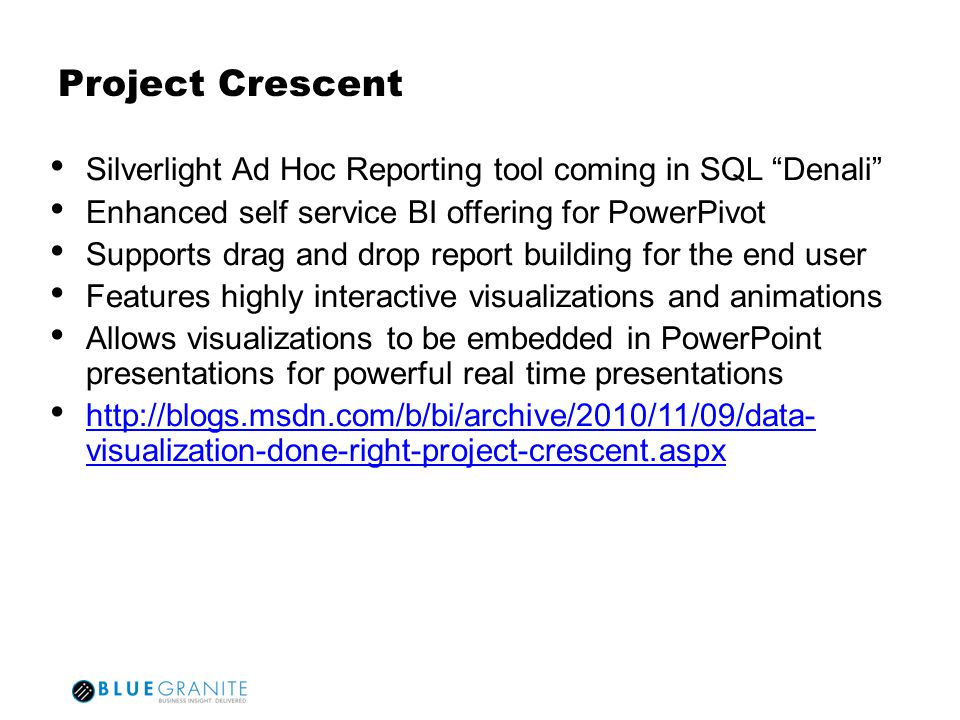 Project Crescent Silverlight Ad Hoc Reporting tool coming in SQL Denali Enhanced self service BI offering for PowerPivot.