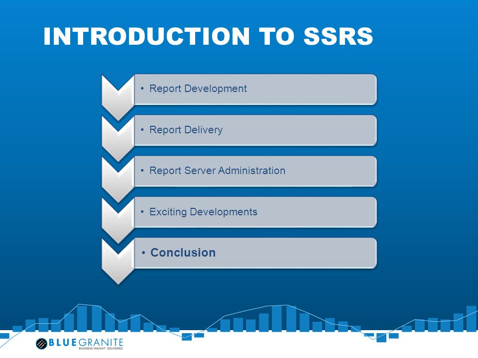 INTRODUCTION To SSRS Conclusion Report Development Report Delivery
