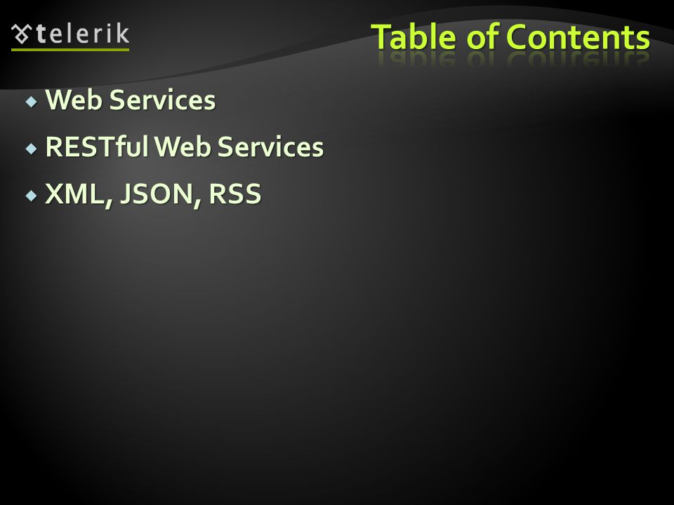 Table of Contents Web Services RESTful Web Services XML, JSON, RSS