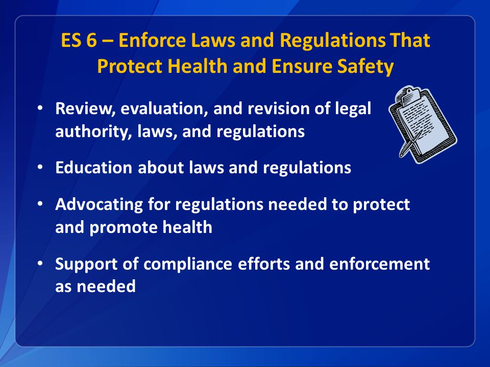 ES 6 – Enforce Laws and Regulations That Protect Health and Ensure Safety