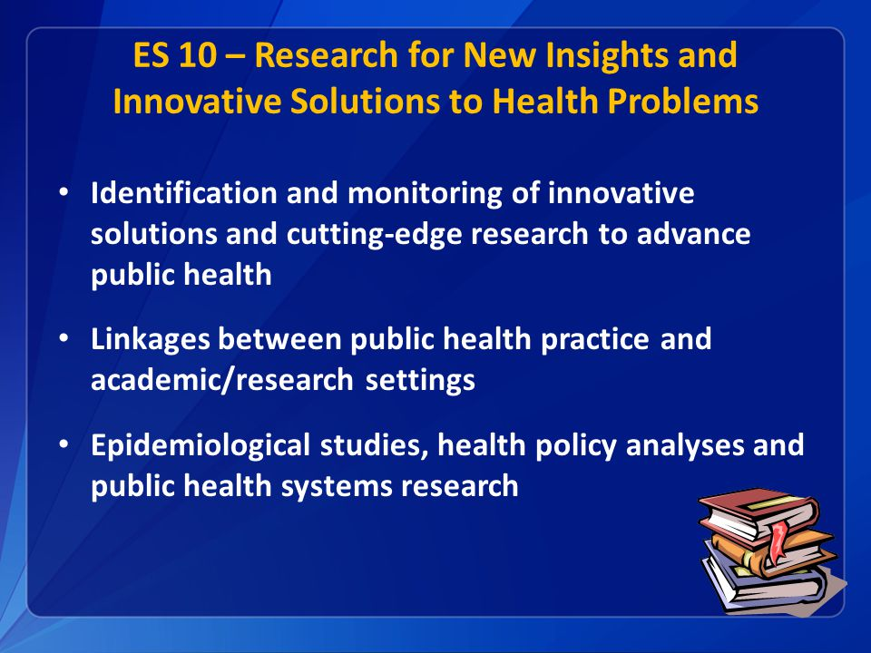ES 10 – Research for New Insights and Innovative Solutions to Health Problems