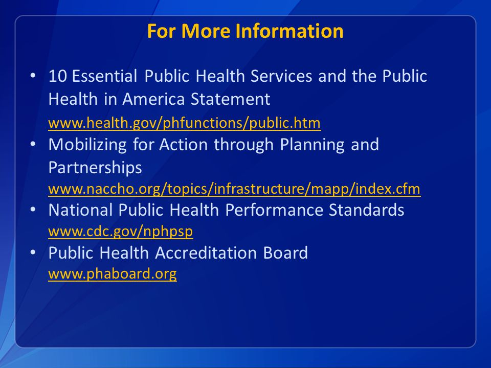 For More Information 10 Essential Public Health Services and the Public Health in America Statement www.health.gov/phfunctions/public.htm.