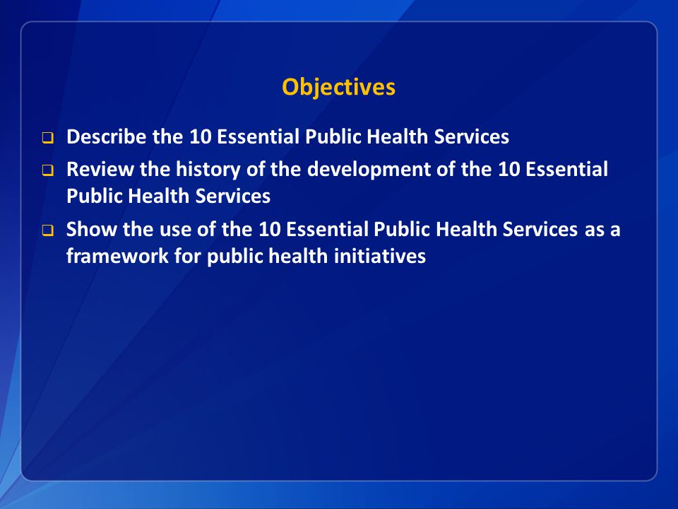 Objectives Describe the 10 Essential Public Health Services