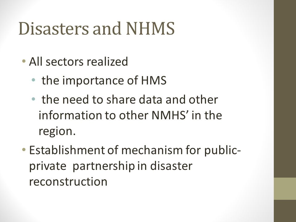 Disasters and NHMS All sectors realized the importance of HMS