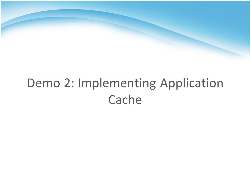 Demo 2: Implementing Application Cache