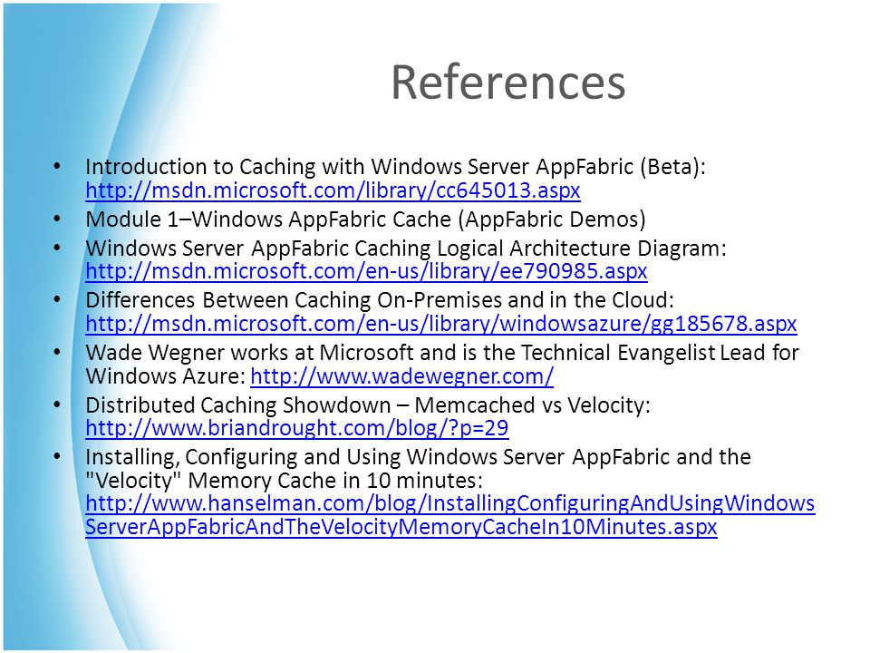 References Introduction to Caching with Windows Server AppFabric (Beta): http://msdn.microsoft.com/library/cc645013.aspx.