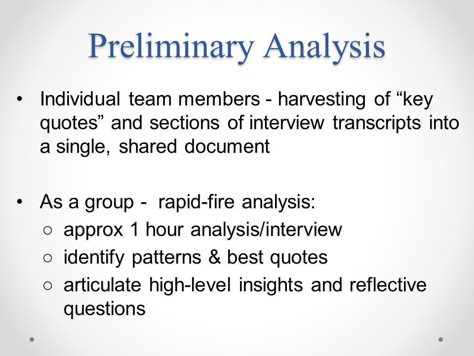 Preliminary Analysis Individual team members - harvesting of key quotes and sections of interview transcripts into a single, shared document.