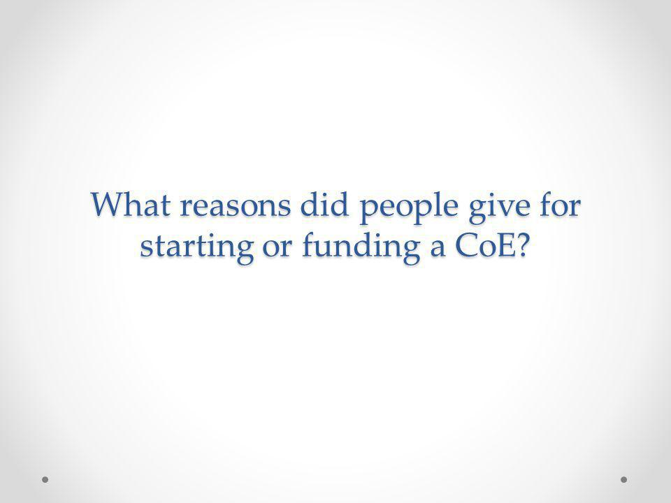 What reasons did people give for starting or funding a CoE