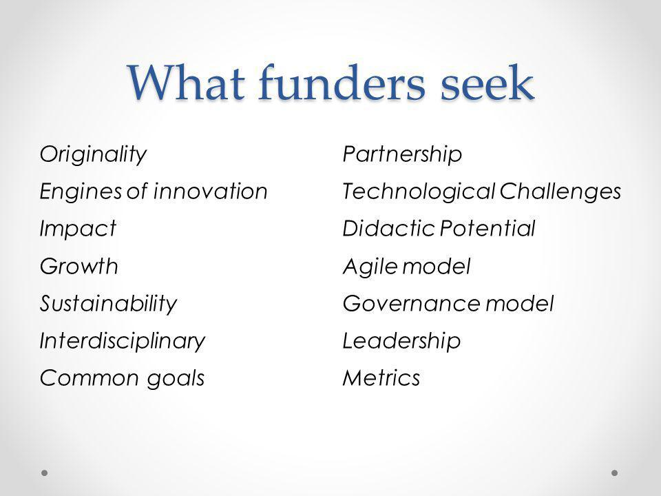 What funders seek Originality Engines of innovation Impact Growth