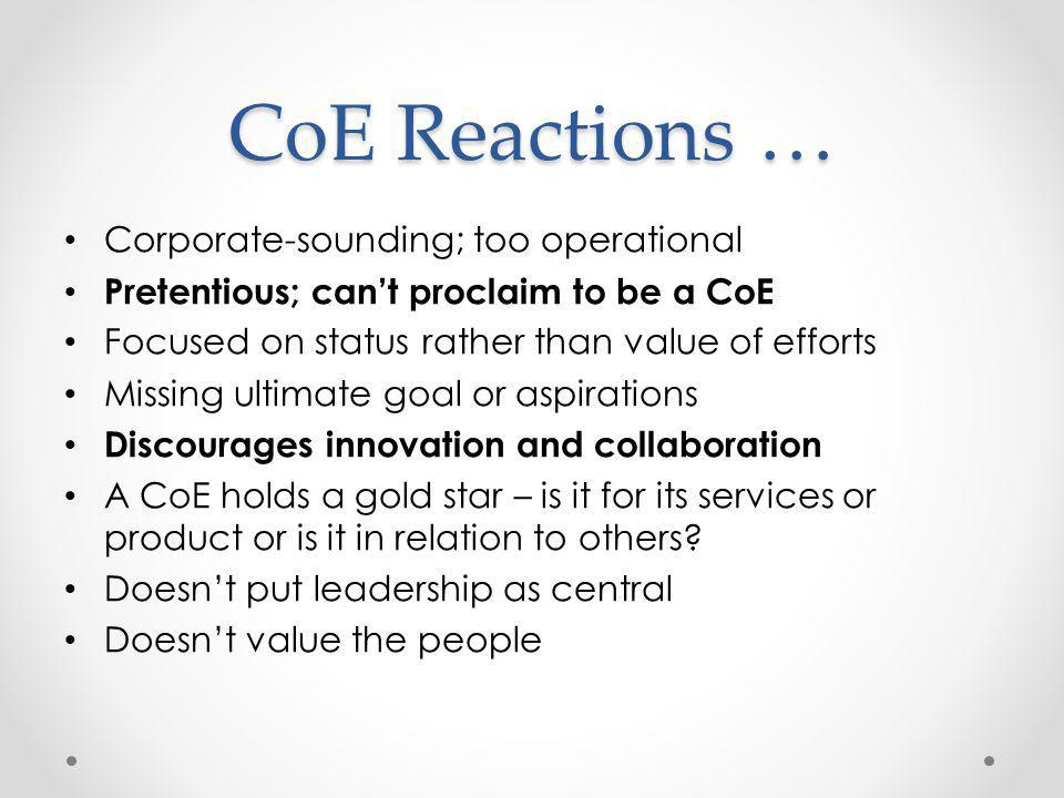 CoE Reactions … Corporate-sounding; too operational