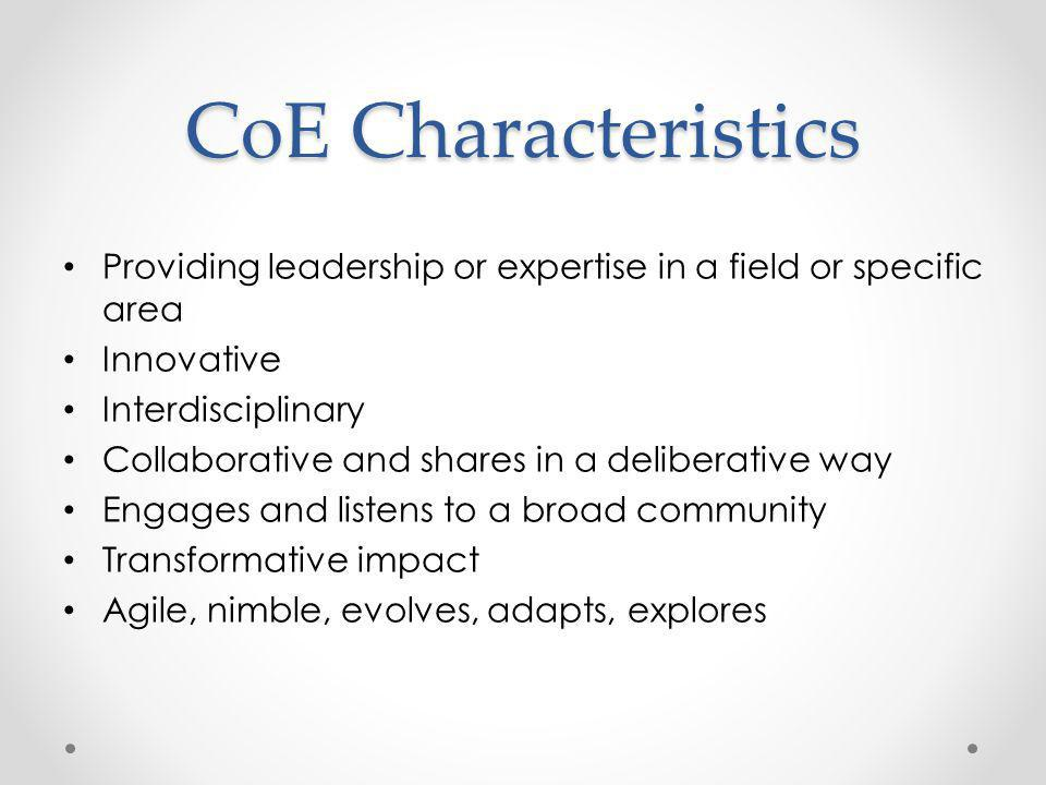 CoE Characteristics Providing leadership or expertise in a field or specific area. Innovative. Interdisciplinary.