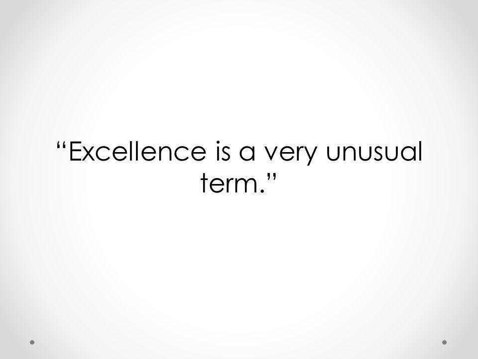 Excellence is a very unusual term.