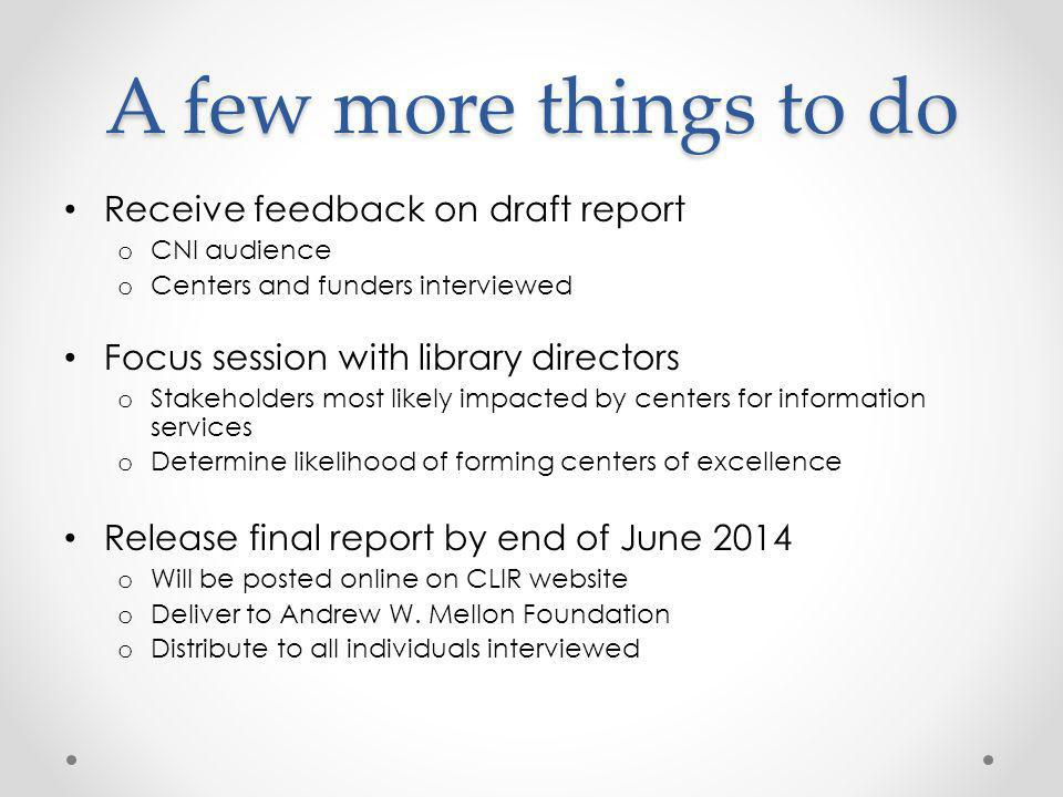 A few more things to do Receive feedback on draft report